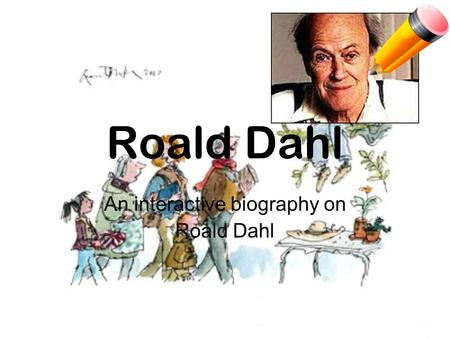 Roald Dahl An interactive biography on Roald Dahl.
