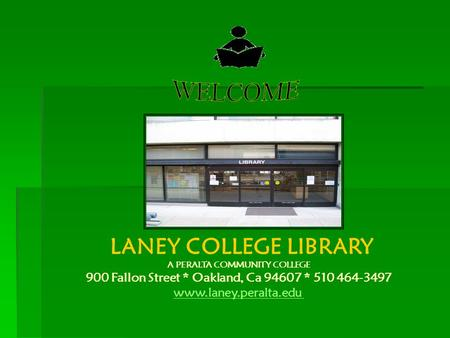 LANEY COLLEGE LIBRARY A PERALTA COMMUNITY COLLEGE 900 Fallon Street * Oakland, Ca 94607 * 510 464-3497 www.laney.peralta.edu.