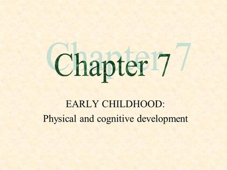 EARLY CHILDHOOD: Physical and cognitive development.