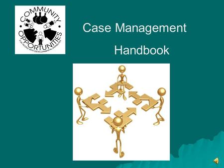 Case Management Handbook About Community Opportunities Community Opportunities is a local agency who helps people, living in Lincoln County, who have.