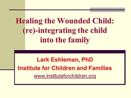 Healing the Wounded Child: (re)-integrating the child into the family