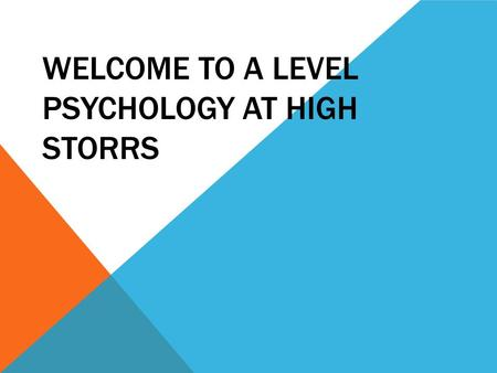 WELCOME TO A LEVEL PSYCHOLOGY AT HIGH STORRS. For enjoyment - hopefully you will gain a great deal from the course To understand yourself more, what you.