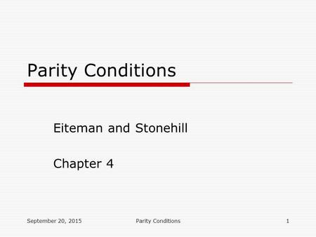 September 20, 2015Parity Conditions1 Eiteman and Stonehill Chapter 4 Parity Conditions.