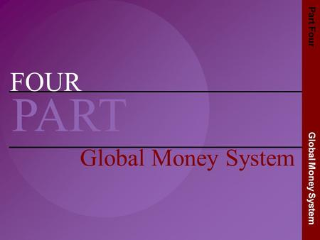 Irwin/McGraw-Hill Copyright  2001 The McGraw-Hill Companies, Inc. All rights reserved. FOUR PART Global Money System Part Four Global Money System.
