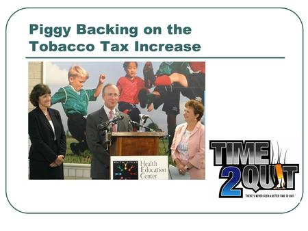 Piggy Backing on the Tobacco Tax Increase. Audiences Primary Tobacco Users Family Physicians Dentists Mental Health Centers Secondary Physicians Physicians'