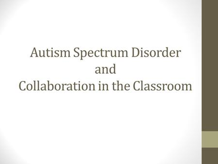 Autism Spectrum Disorder and Collaboration in the Classroom.