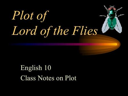 Plot of Lord of the Flies English 10 Class Notes on Plot.