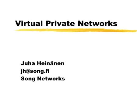 Virtual Private Networks Juha Heinänen Song Networks.
