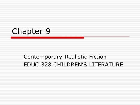Chapter 9 Contemporary Realistic Fiction EDUC 328 CHILDREN'S LITERATURE.