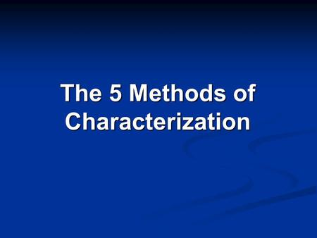 The 5 Methods of Characterization. 1. Physical Description Identifies anything physical about the character. Identifies anything physical about the character.