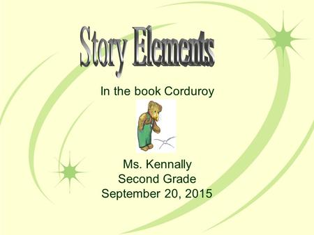 In the book Corduroy Ms. Kennally Second Grade September 20, 2015.