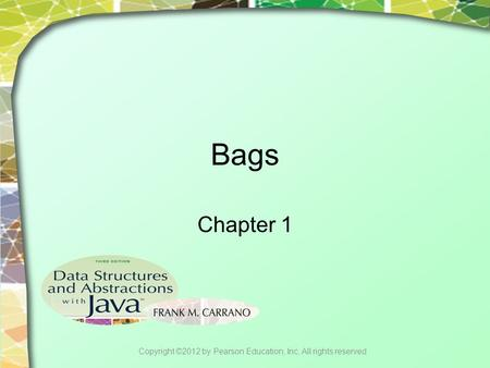 Bags Chapter 1 Copyright ©2012 by Pearson Education, Inc. All rights reserved.
