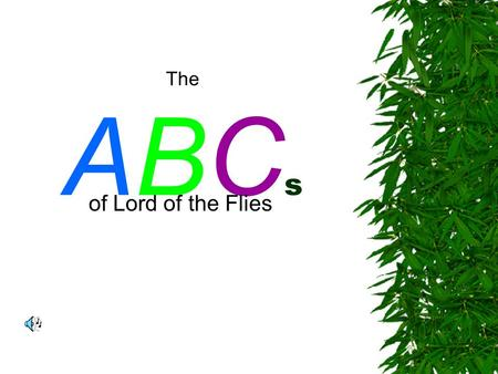The ABC s of Lord of the Flies. Is for Allegory. An allegory is where the places, people and events are symbolic. Lord of the Flies is an allegory of.