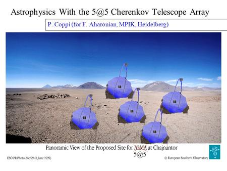 Astrophysics With the Cherenkov Telescope Array P. Coppi (for F. Aharonian, MPIK, Heidelberg)