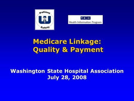 Medicare Linkage: Quality & Payment Medicare Linkage: Quality & Payment Washington State Hospital Association July 28, 2008.