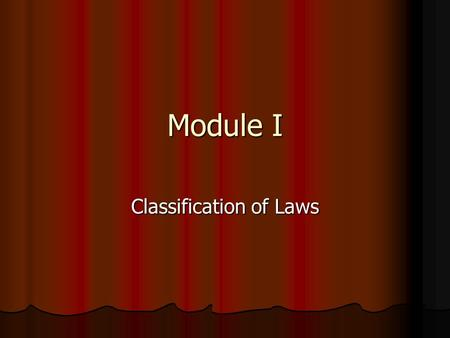 Module I Classification of Laws. Classification Mainly the laws is divided into four branches : Mainly the laws is divided into four branches : (i) International.