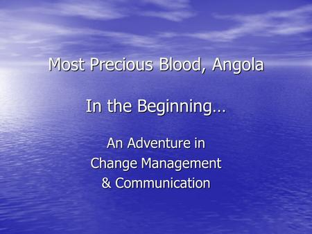 Most Precious Blood, Angola In the Beginning… An Adventure in Change Management & Communication.