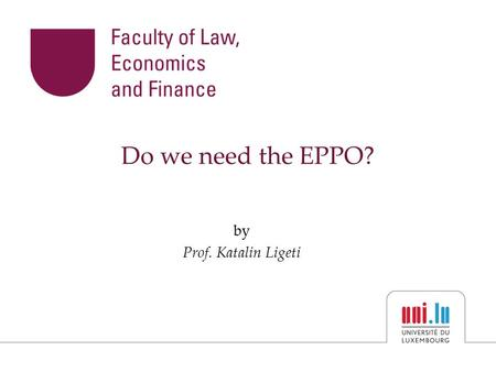 Do we need the EPPO? by Prof. Katalin Ligeti. 1.The reasons: non-investigation and non-prosecution of EU fraud Art 86 TFEU is a recognition of the fact.