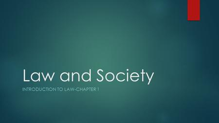 Law and Society INTRODUCTION TO LAW-CHAPTER 1. What is Law? Historical Origins  Civil Law  Constitutions  Codes  Common Law  Precedent  Stare decisis.