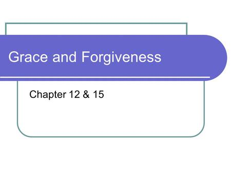 Grace and Forgiveness Chapter 12 & 15. …People think they can fix the problem of sin themselves.