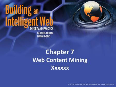 Chapter 7 Web Content Mining Xxxxxx. Introduction Web-content mining techniques are used to discover useful information from content on the web – textual.