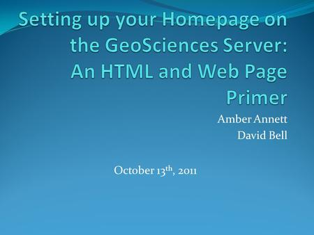 Amber Annett David Bell October 13 th, 2011. What will happen What is this business about personal web pages? Designated location of your own web page.