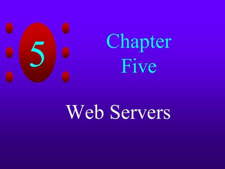 5 Chapter Five Web Servers. 5 Chapter Objectives Learn about the Microsoft Personal Web Server Software Learn how to improve Web site performance Learn.
