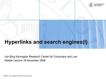 NRCCL (University of Oslo, Faculty of Law) Hyperlinks and search engines(I) Jon Bing Norwegian Research Center for Computers and Law Master Lecture 16.