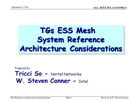 Doc.: IEEE 802.11-04/0981r1 TGs Reference Architecture Considerations September 6, 2004 Tricci So & W. Steven Conner.Slide 1 TGs ESS Mesh System Reference.