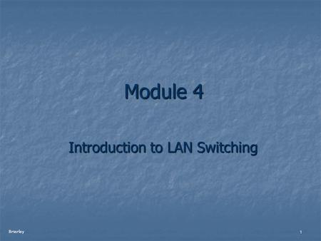 Brierley 1 Module 4 Module 4 Introduction to LAN Switching.