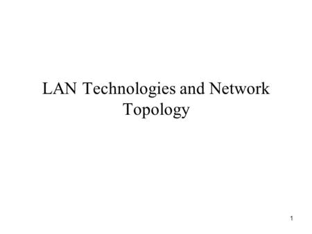 1 LAN Technologies and Network Topology. 2 Direct Point-to-Point Communication.