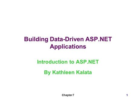 Chapter 71 Building Data-Driven ASP.NET Applications Introduction to ASP.NET By Kathleen Kalata.