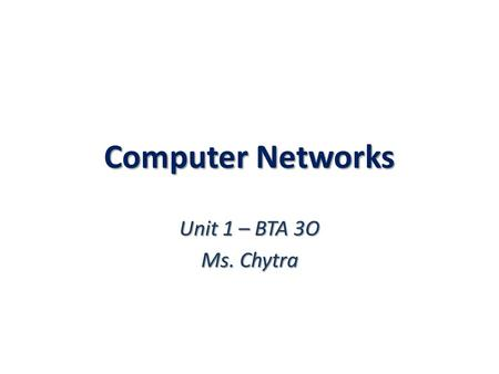 Computer Networks Unit 1 – BTA 3O Ms. Chytra. Introduction to Networks Most people working in an office with more than a few computers will be using some.