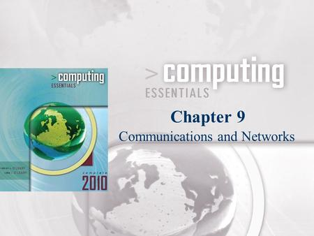 Communications and Networks Chapter 9. CE06_PP09-2 Competencies (Page 1 of 2) Discuss connectivity, the wireless revolution, and communication systems.