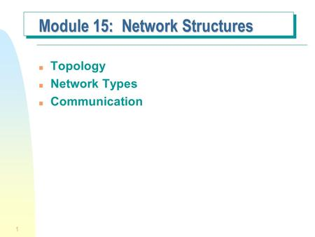 1 Module 15: Network Structures n Topology n Network Types n Communication.