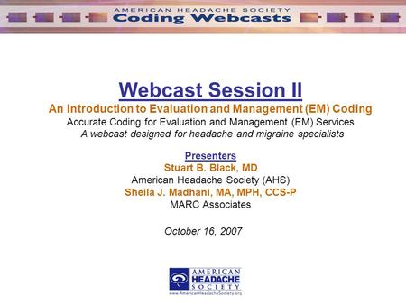Webcast Session II An Introduction to Evaluation and Management (EM) Coding Accurate Coding for Evaluation and Management (EM) Services A webcast designed.