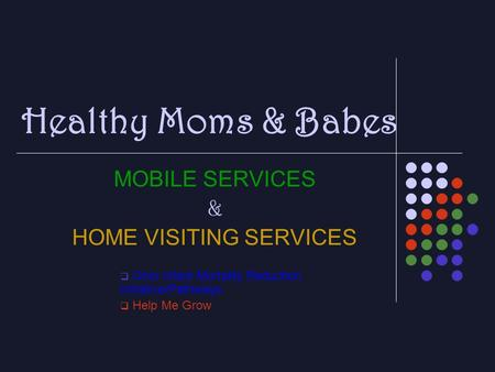 Healthy Moms & Babes MOBILE SERVICES & HOME VISITING SERVICES  Ohio Infant Mortality Reduction Initiative/Pathways  Help Me Grow.