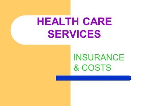 INSURANCE & COSTS HEALTH CARE SERVICES. MEDICAL CARE (INSURANCE) HEALTH MAINTANCE ORGANIZATION (HMO) – A TYPE OF GROUP HEALTH INSURANCE PLAN – MEDICAL.
