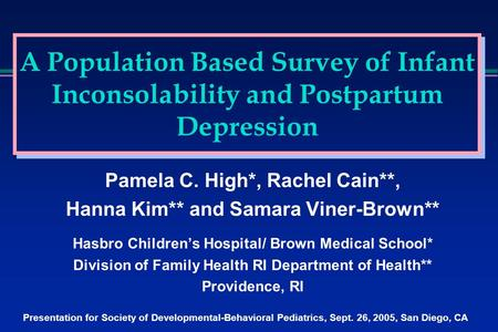 A Population Based Survey of Infant Inconsolability and Postpartum Depression Pamela C. High*, Rachel Cain**, Hanna Kim** and Samara Viner-Brown** Hasbro.