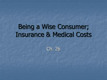Being a Wise Consumer; Insurance & Medical Costs Ch. 26.