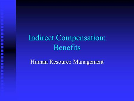 Indirect Compensation: Benefits Human Resource Management.