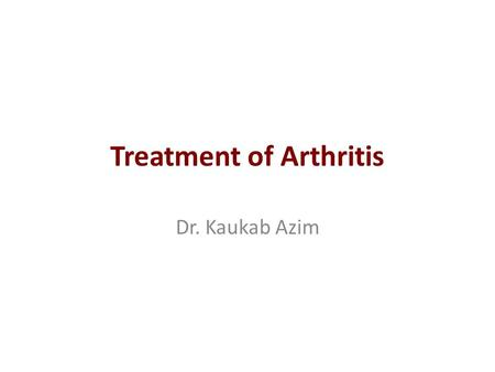 Treatment of Arthritis Dr. Kaukab Azim. Medicinal Treatment for Arthritis Pain Relief: The most common medication used for acute pain relief are.