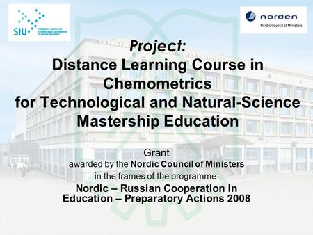 Project: Distance Learning Course in Chemometrics for Technological and Natural-Science Mastership Education Grant awarded by the Nordic Council of Ministers.
