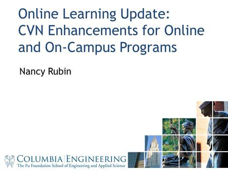 1 Online Learning Update: CVN Enhancements for Online and On-Campus Programs Nancy Rubin 1.