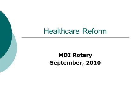 Healthcare Reform MDI Rotary September, 2010. Mount Desert Island Hospital Agenda The Problem Health Reform Bill Outstanding Issues / Challenges Questions.