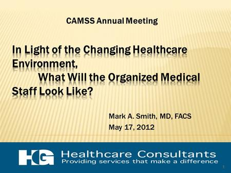 Mark A. Smith, MD, FACS May 17, 2012 CAMSS Annual Meeting 1.