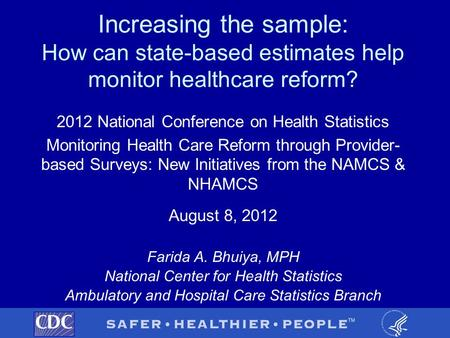 Increasing the sample: How can state-based estimates help monitor healthcare reform? 2012 National Conference on Health Statistics Monitoring Health Care.