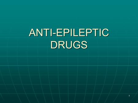 ANTI-EPILEPTIC DRUGS 1. INTRODUCTION Is a family of different recurrent seizure disorders characterized by sudden, excessive and synchronous discharge.
