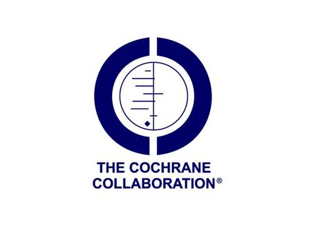 Who are they? Archie Cochrane The Cochrane Collaboration Formed in 1992 15,000+ people in 80+ countries 50 Collaborative Review Groups 12 Centres, Fields,