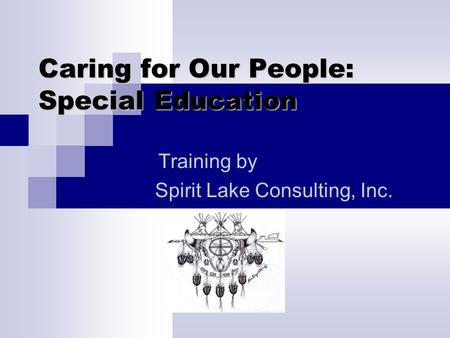 Caring for Our People: Special Education Training by Spirit Lake Consulting, Inc.